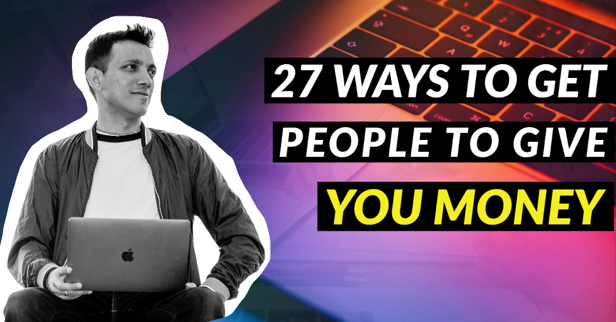 27 ways to get people to give you money